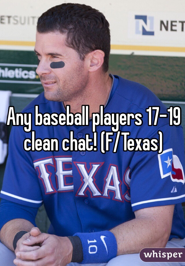 Any baseball players 17-19 clean chat! (F/Texas)