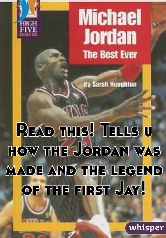 Read this! Tells u how the Jordan was made and the legend of the first Jay!
