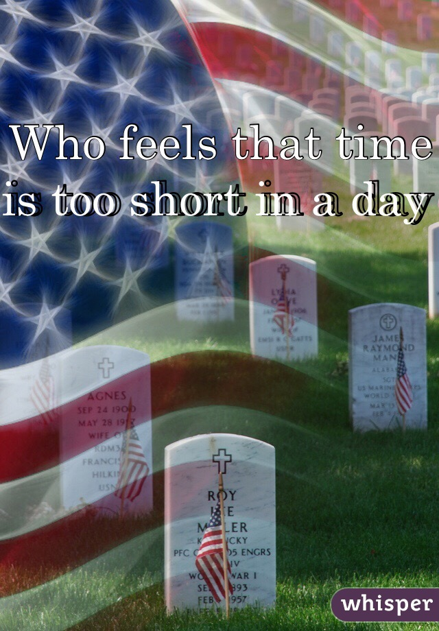 Who feels that time is too short in a day