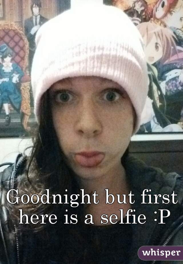 Goodnight but first here is a selfie :P
