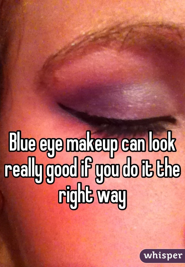 Blue eye makeup can look really good if you do it the right way