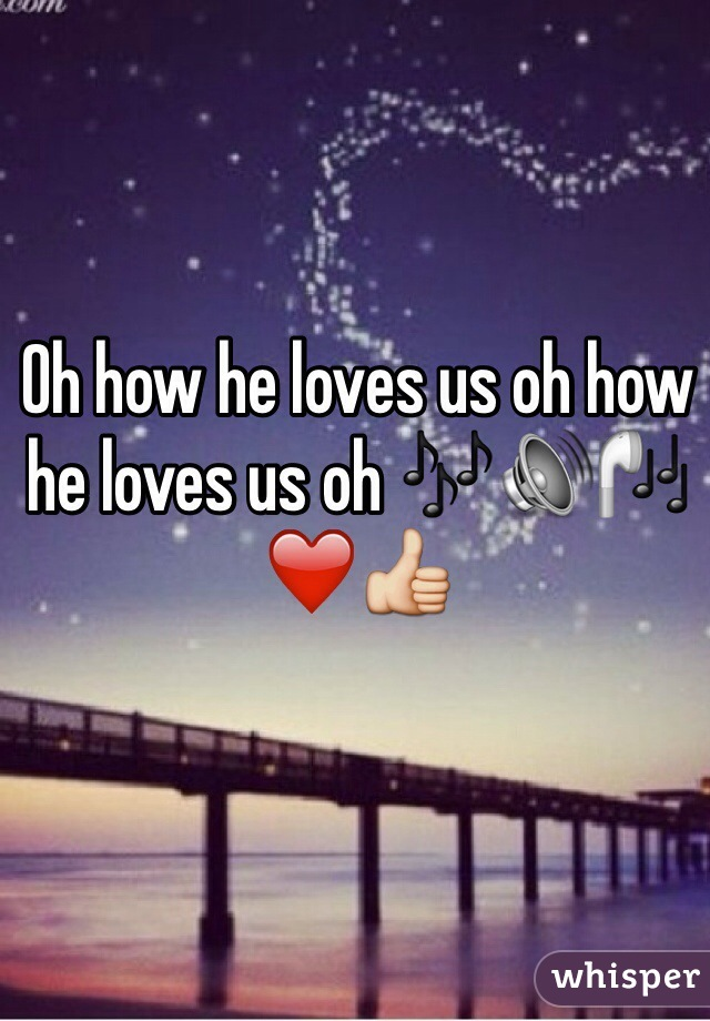Oh how he loves us oh how he loves us oh 🎶🔊🎧❤️👍