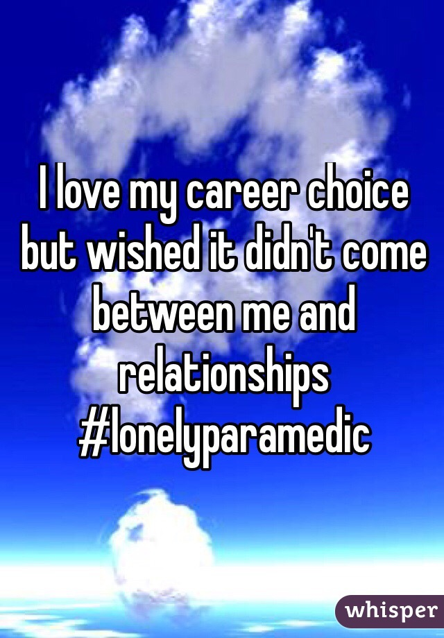 I love my career choice but wished it didn't come between me and relationships #lonelyparamedic