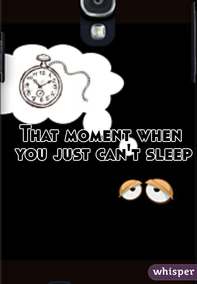 That moment when you just can't sleep
