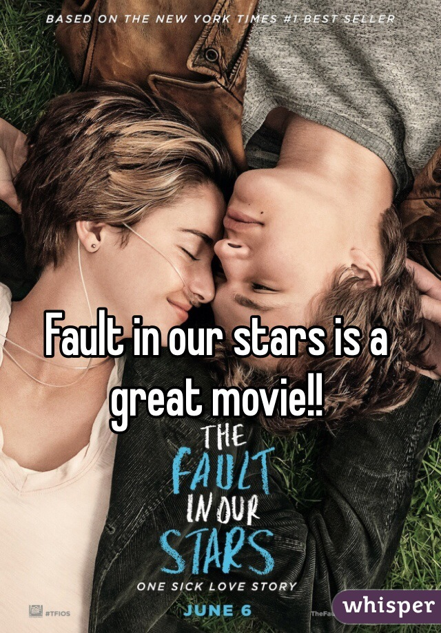 Fault in our stars is a great movie!!