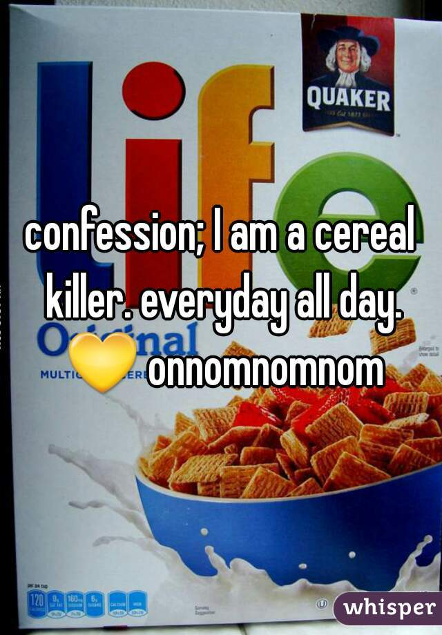 confession; I am a cereal killer. everyday all day. 💛 onnomnomnom