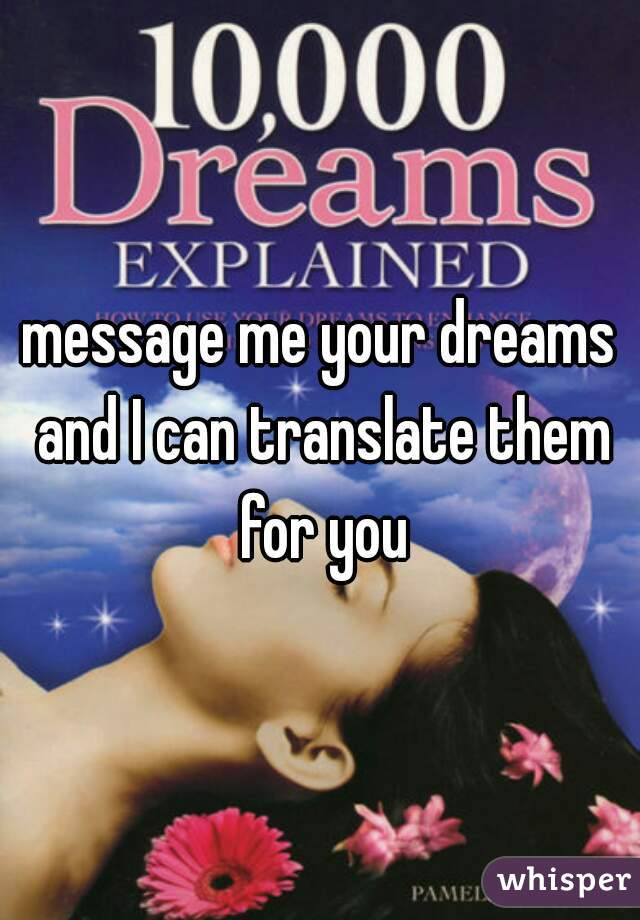 message me your dreams and I can translate them for you