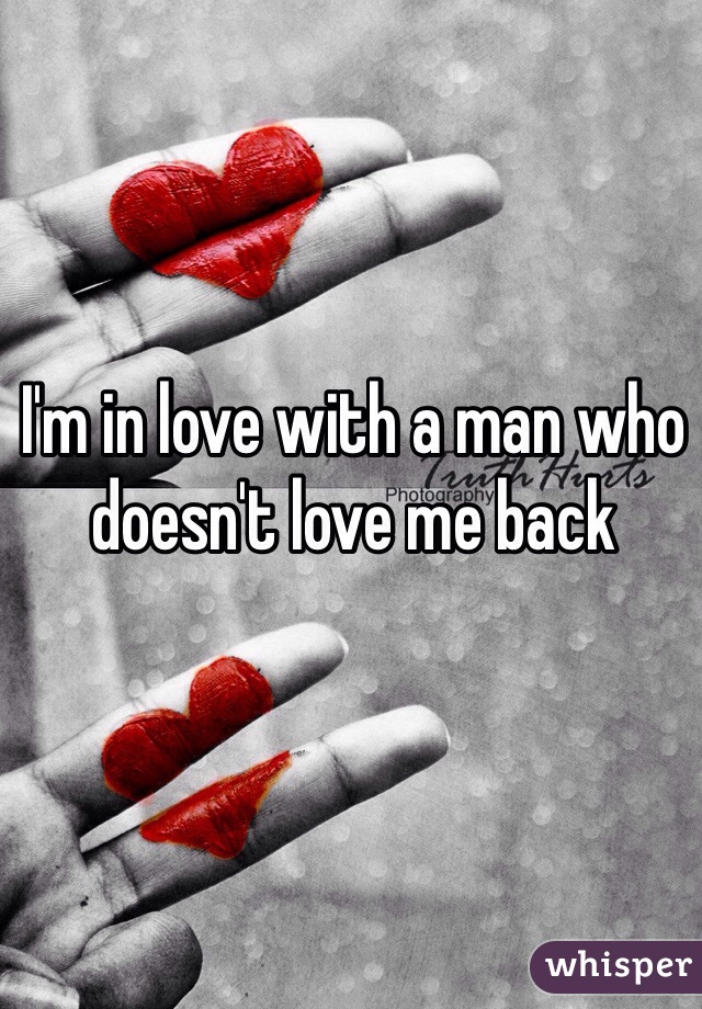 I'm in love with a man who doesn't love me back
