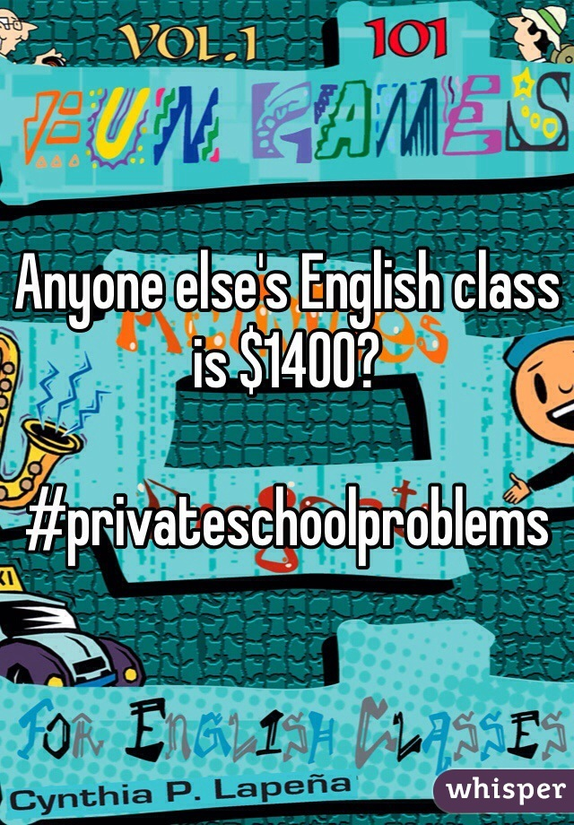 Anyone else's English class is $1400?   #privateschoolproblems