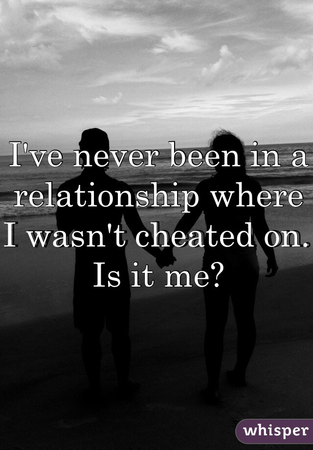 I've never been in a relationship where I wasn't cheated on. Is it me?