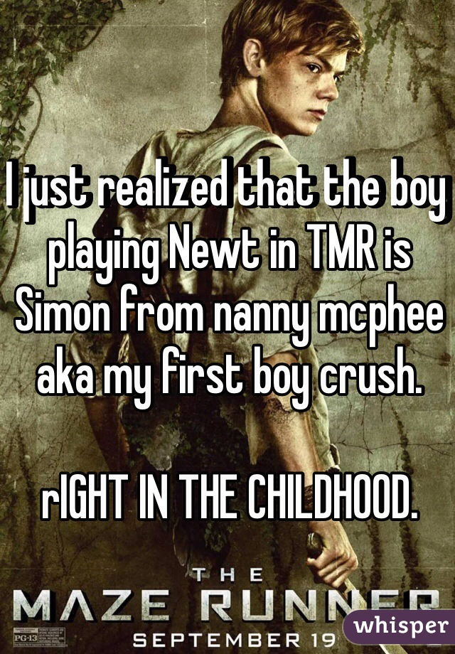 I just realized that the boy playing Newt in TMR is Simon from nanny mcphee aka my first boy crush.   rIGHT IN THE CHILDHOOD.