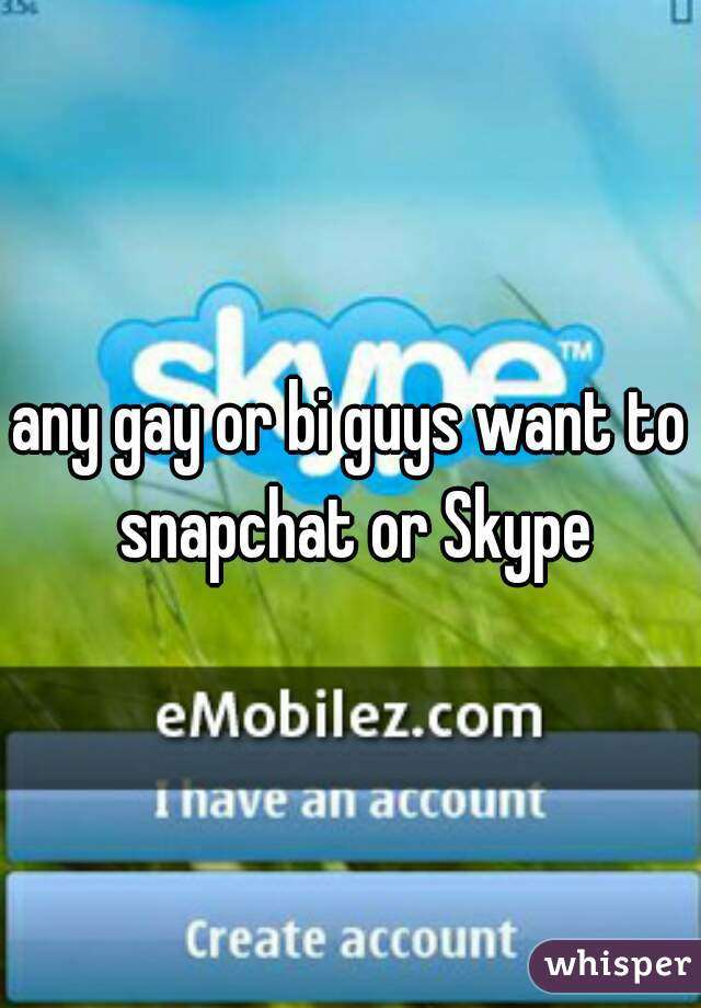 any gay or bi guys want to snapchat or Skype