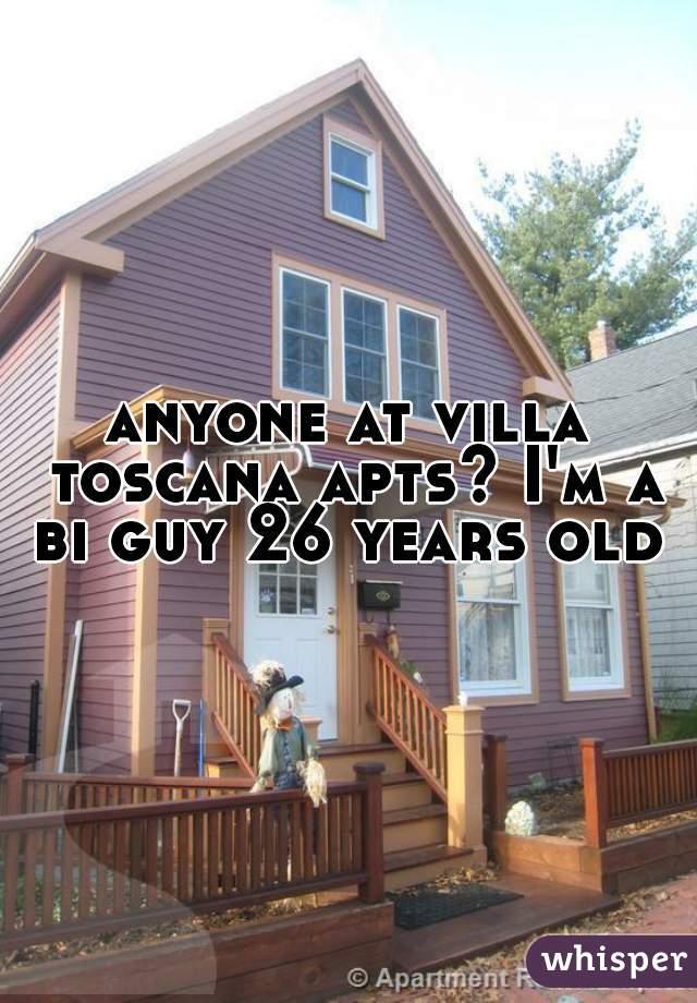 anyone at villa toscana apts? I'm a bi guy 26 years old