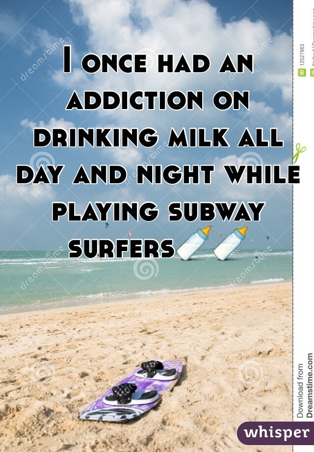 I once had an addiction on drinking milk all day and night while playing subway surfers🍼🍼