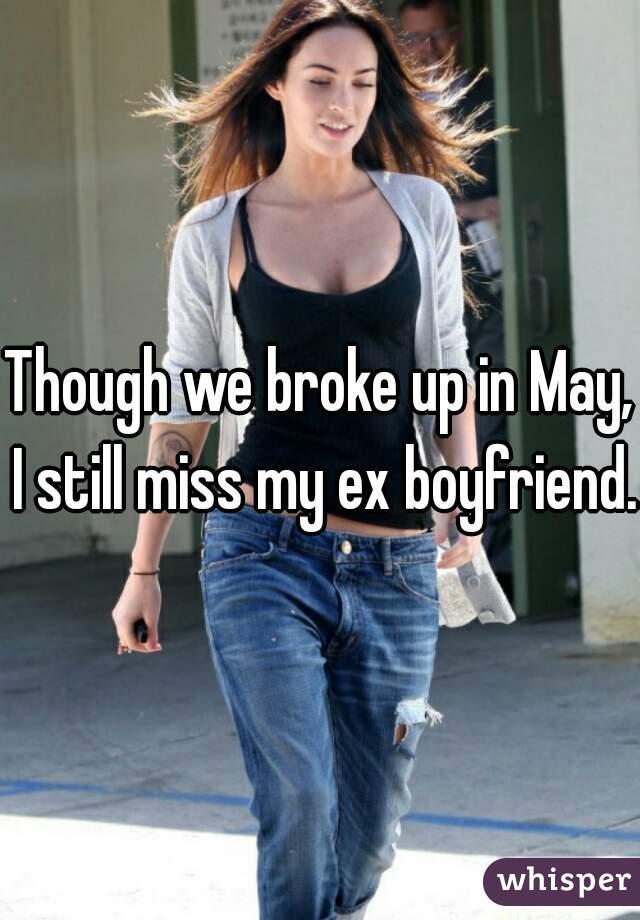 Though we broke up in May, I still miss my ex boyfriend.
