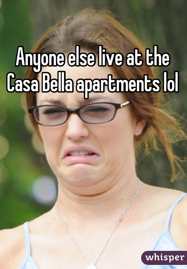 Anyone else live at the Casa Bella apartments lol