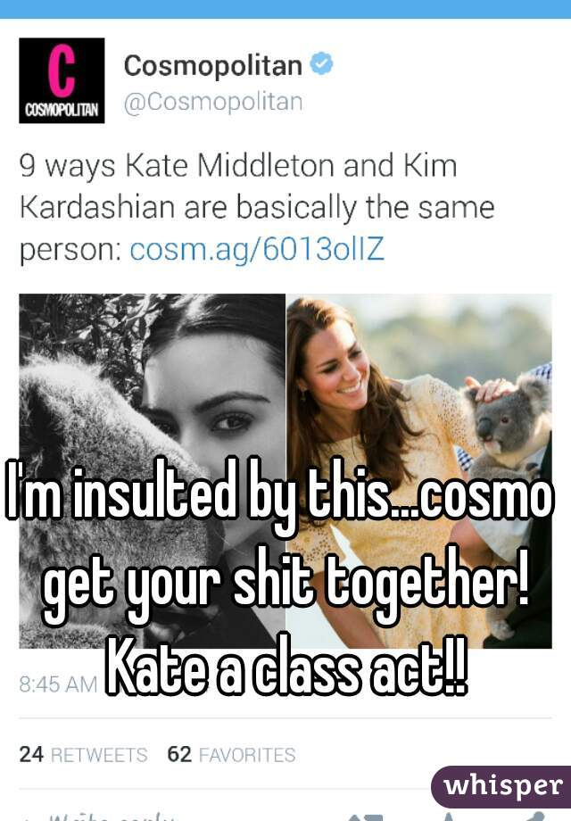 I'm insulted by this...cosmo get your shit together! Kate a class act!!