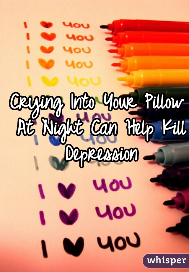 Crying Into Your Pillow At Night Can Help Kill Depression