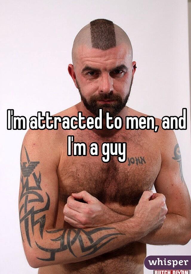 I'm attracted to men, and I'm a guy