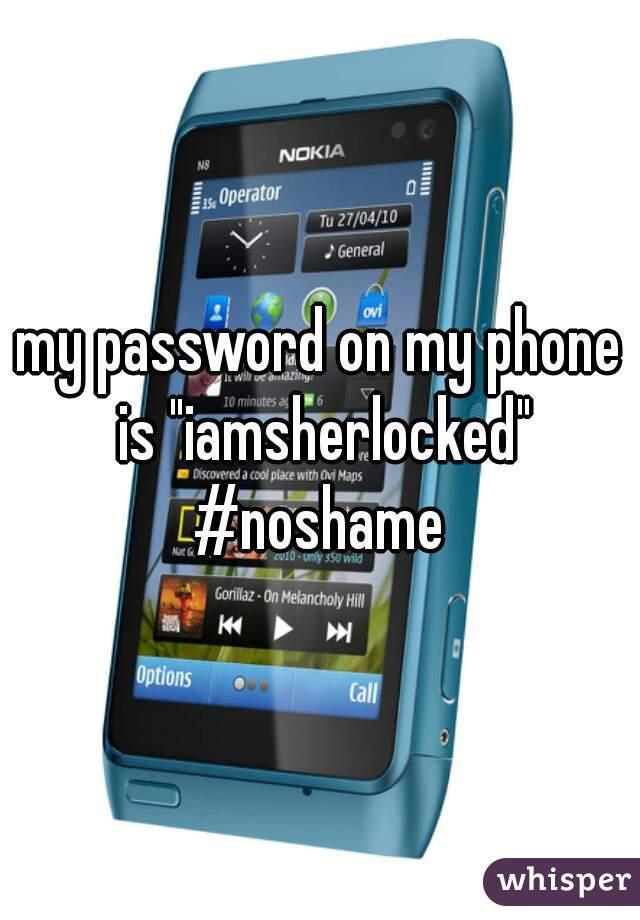 """my password on my phone is """"iamsherlocked"""" #noshame"""