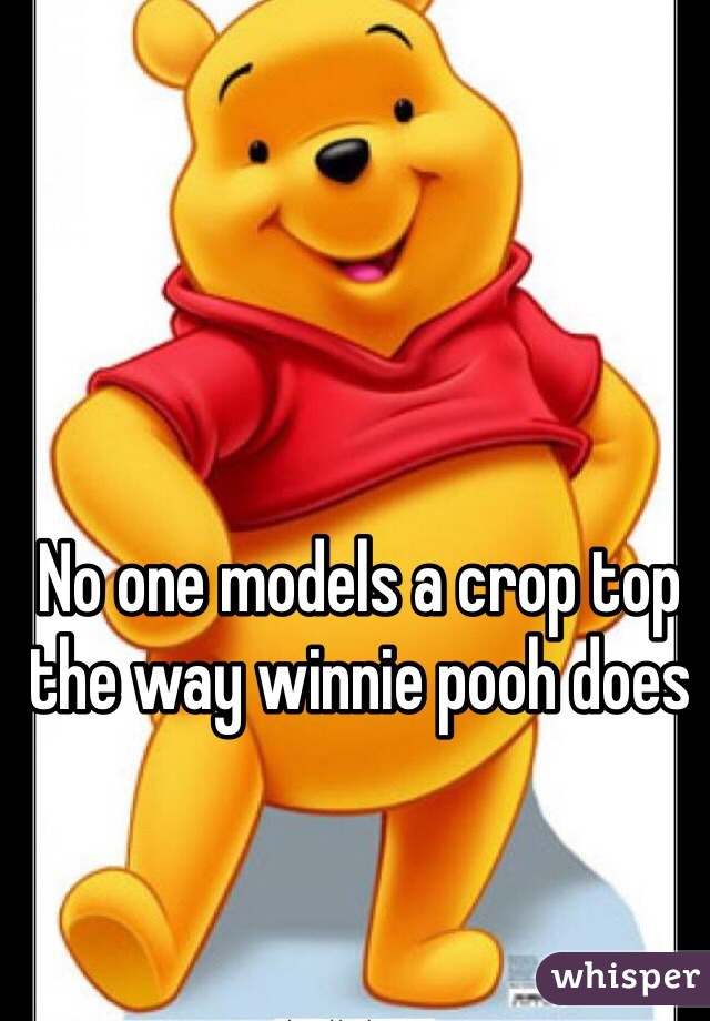 No one models a crop top the way winnie pooh does