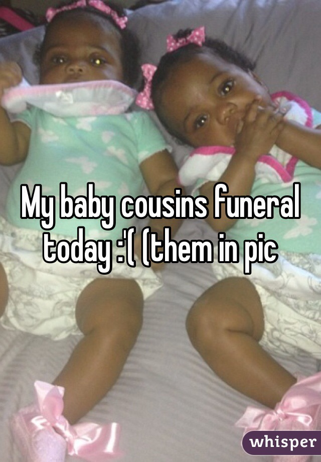 My baby cousins funeral today :'( (them in pic