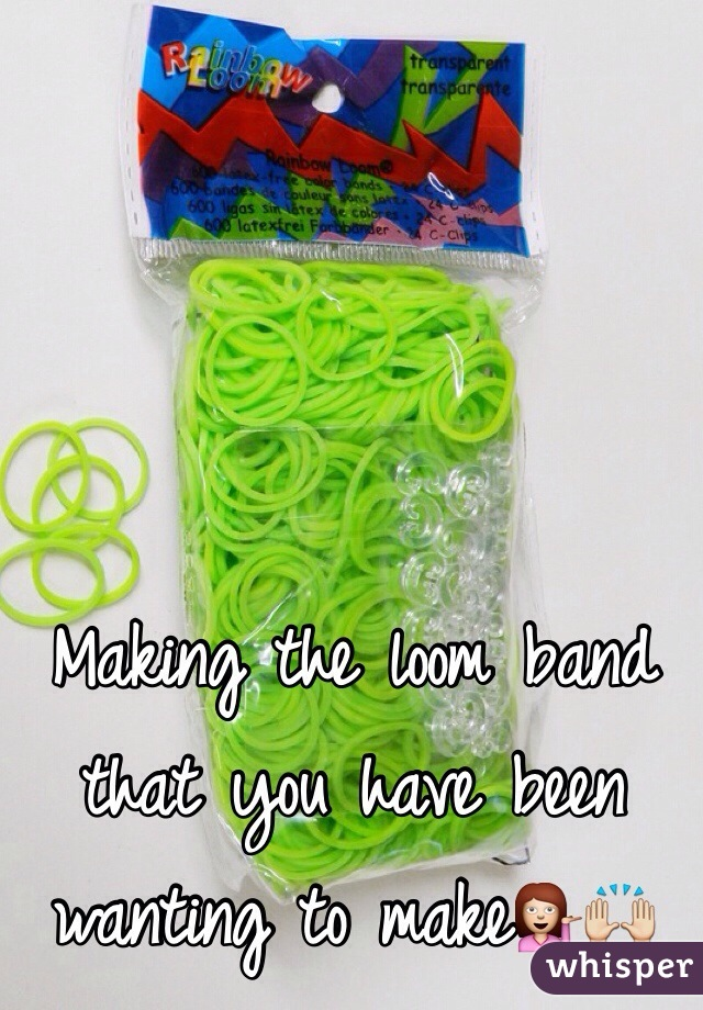 Making the loom band that you have been wanting to make💁🙌