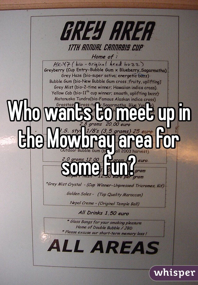 Who wants to meet up in the Mowbray area for some fun?