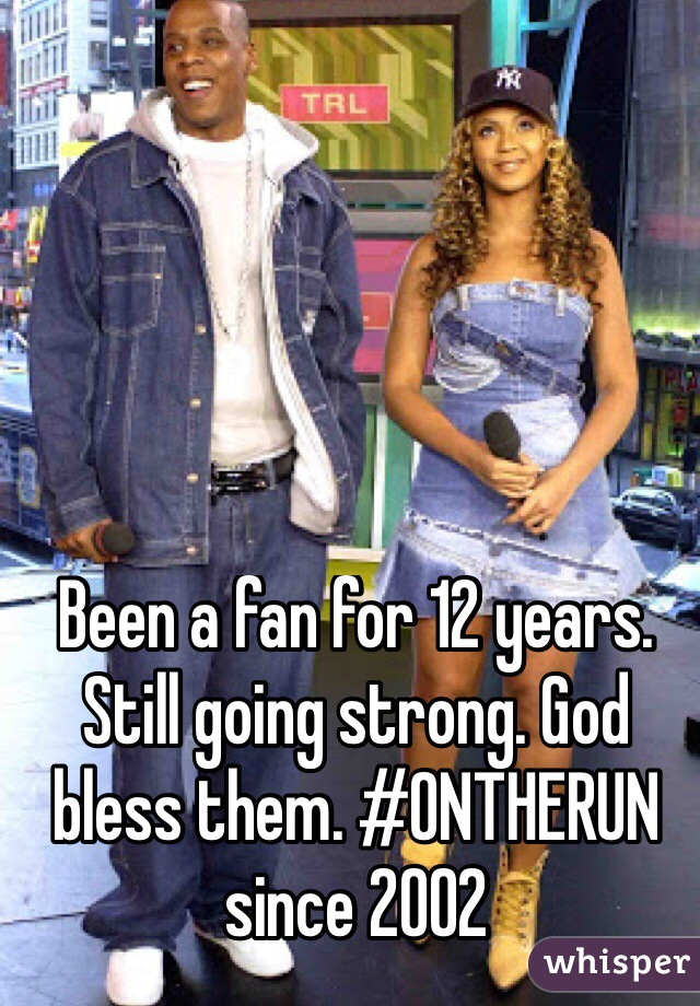 Been a fan for 12 years. Still going strong. God bless them. #ONTHERUN  since 2002