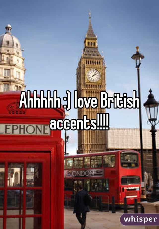 Ahhhhh :) love British accents!!!!