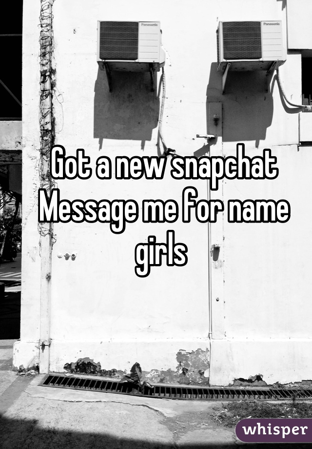 Got a new snapchat Message me for name girls