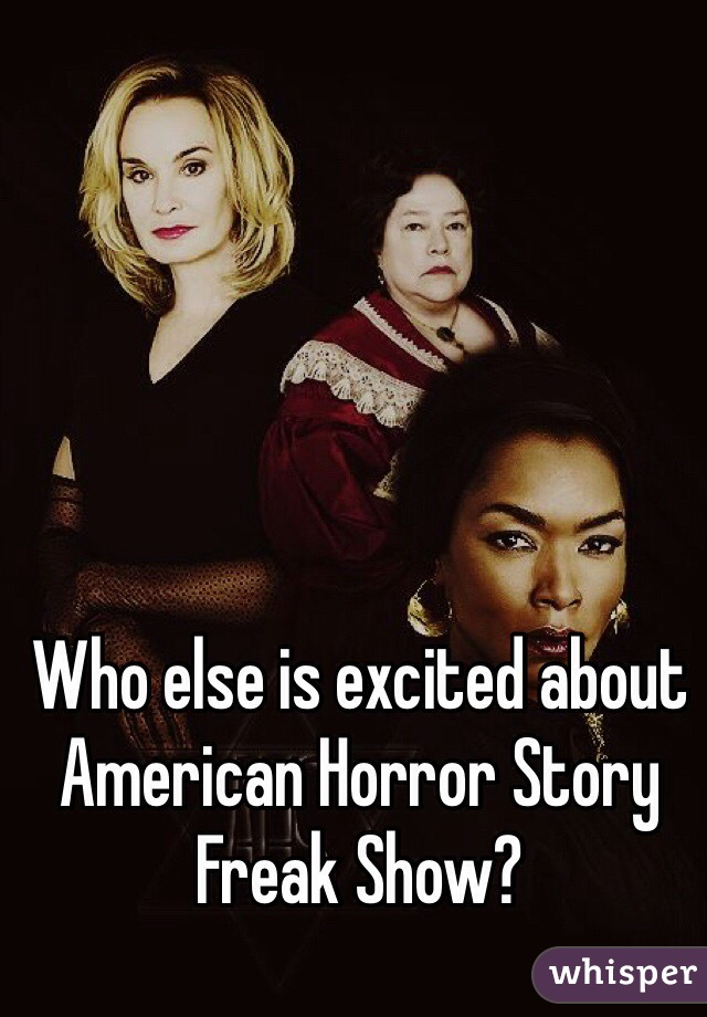Who else is excited about American Horror Story Freak Show?