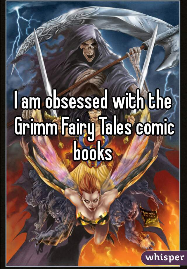 I am obsessed with the Grimm Fairy Tales comic books