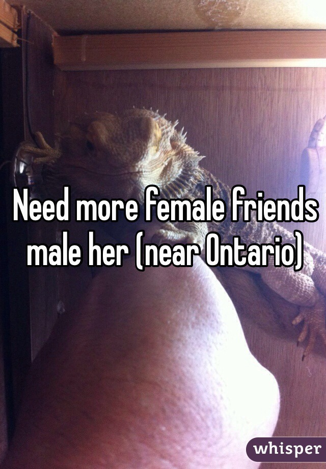 Need more female friends male her (near Ontario)