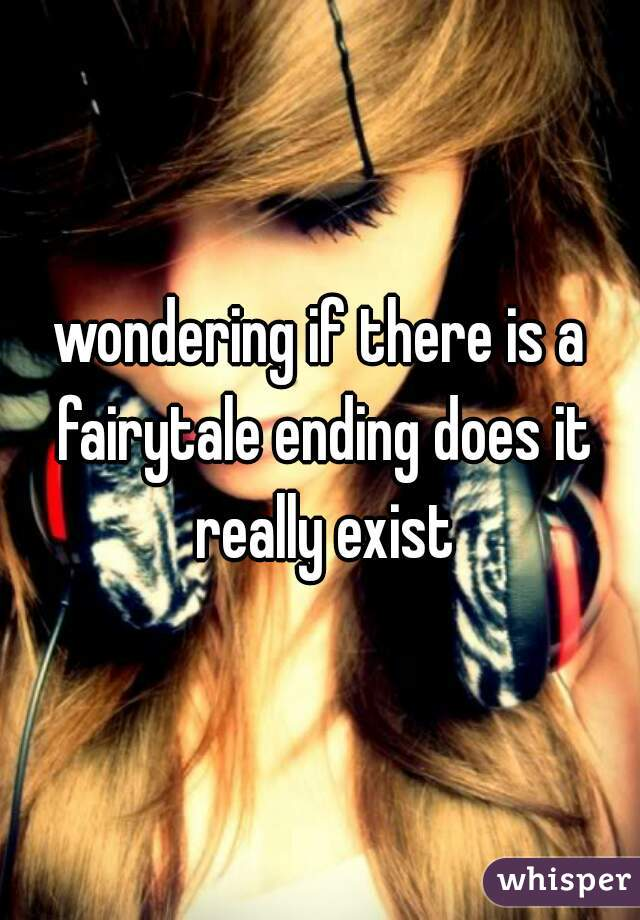 wondering if there is a fairytale ending does it really exist