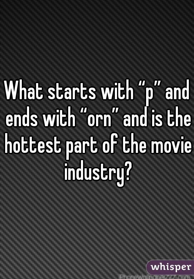 "What starts with ""p"" and ends with ""orn"" and is the hottest part of the movie industry?"