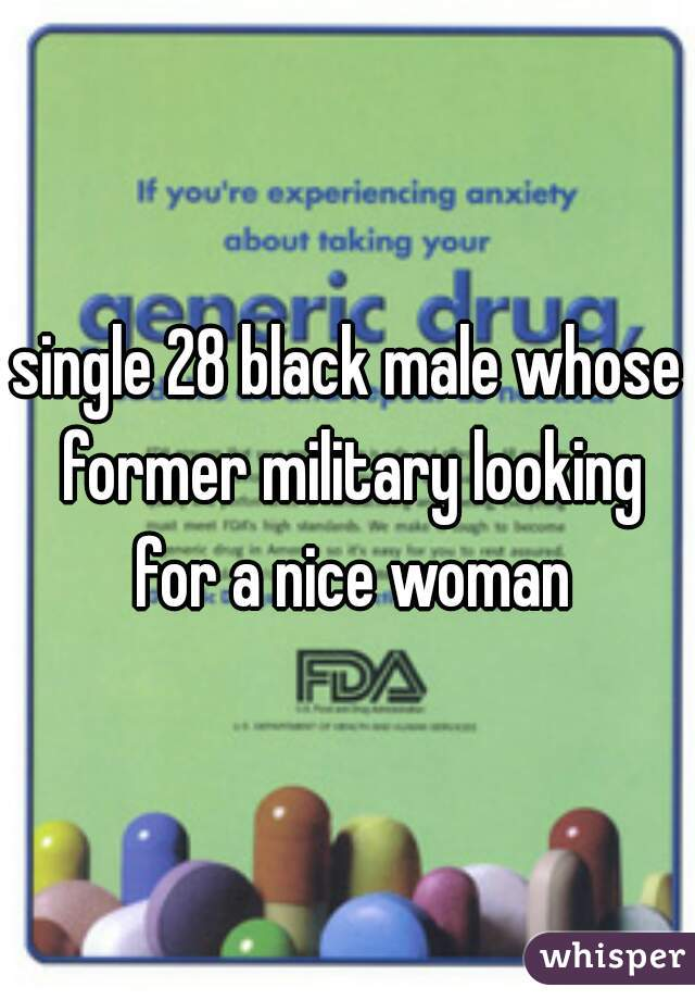 single 28 black male whose former military looking for a nice woman
