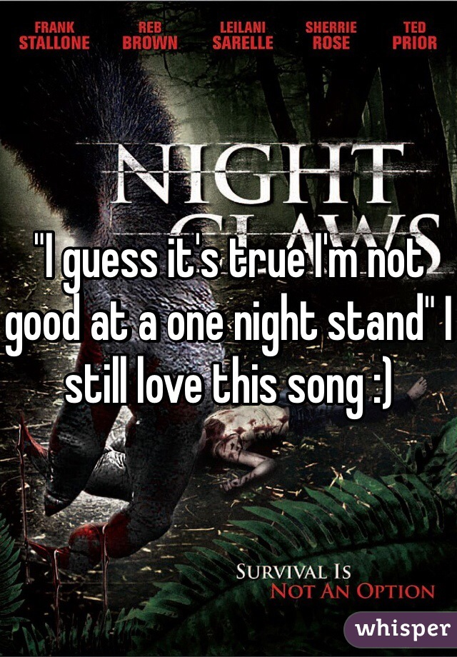 """I guess it's true I'm not good at a one night stand"" I still love this song :)"
