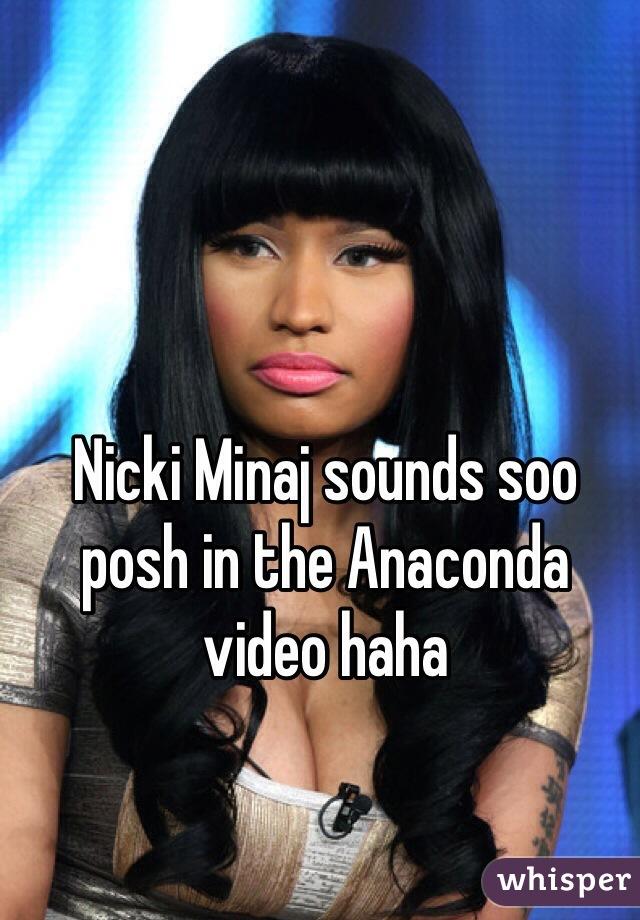 Nicki Minaj sounds soo posh in the Anaconda video haha