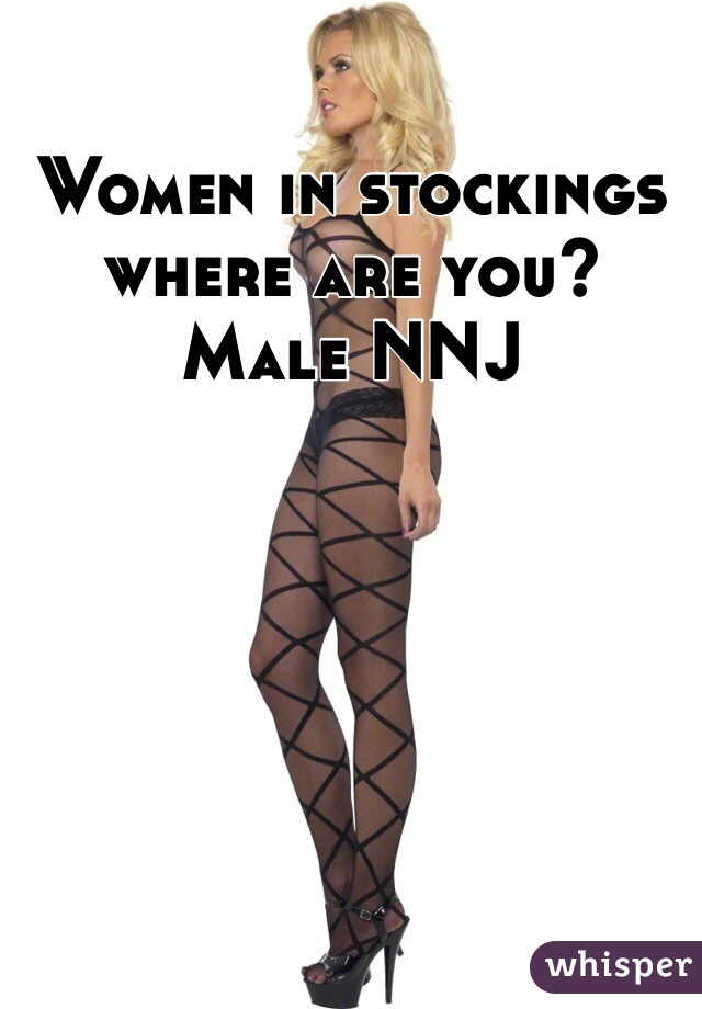 Women in stockings where are you?  Male NNJ