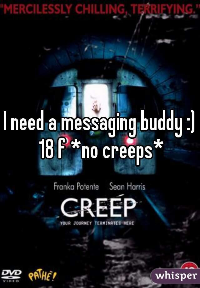 I need a messaging buddy :) 18 f *no creeps*