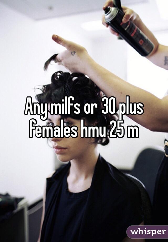 Any milfs or 30 plus females hmu 25 m