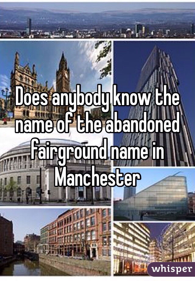 Does anybody know the name of the abandoned fairground name in Manchester