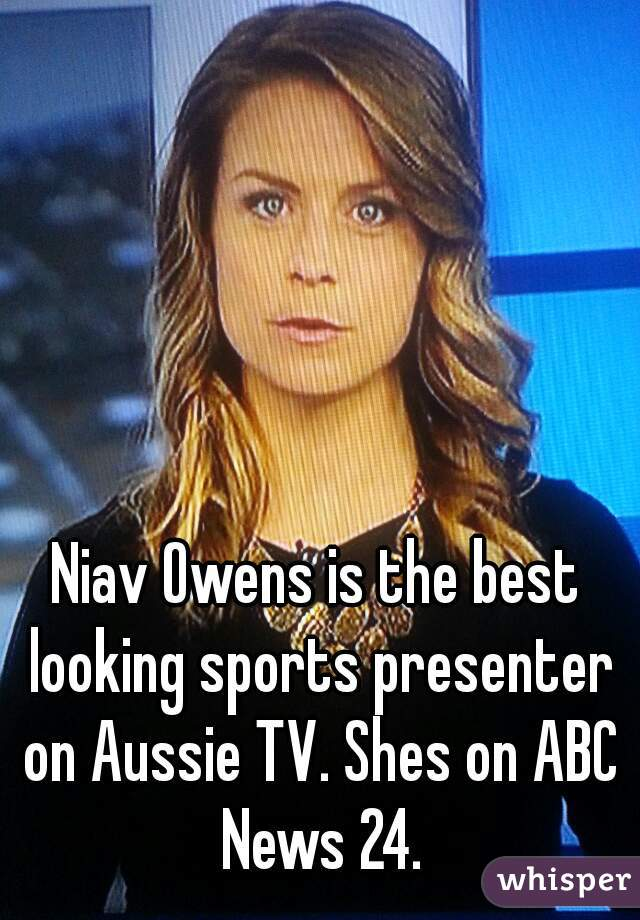 Niav Owens is the best looking sports presenter on Aussie TV. Shes on ABC News 24.