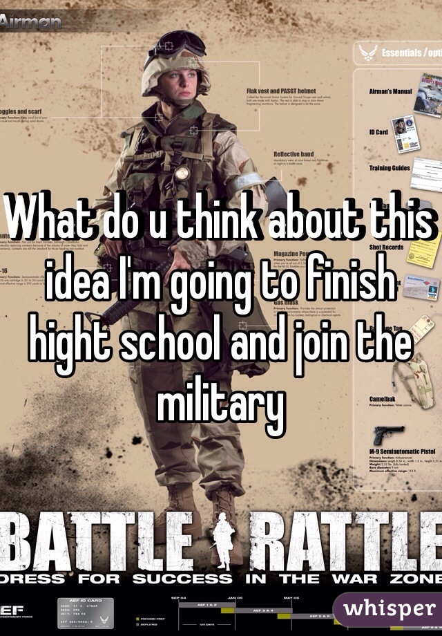 What do u think about this idea I'm going to finish hight school and join the military