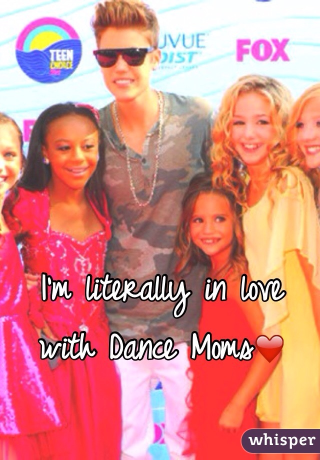 I'm literally in love with Dance Moms❤️