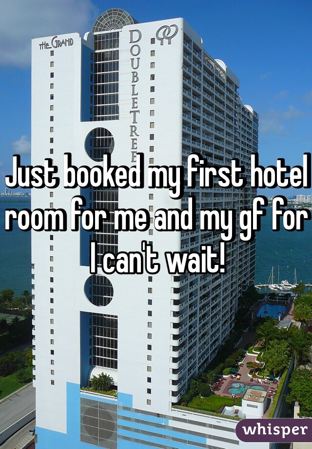 Just booked my first hotel room for me and my gf for  I can't wait!
