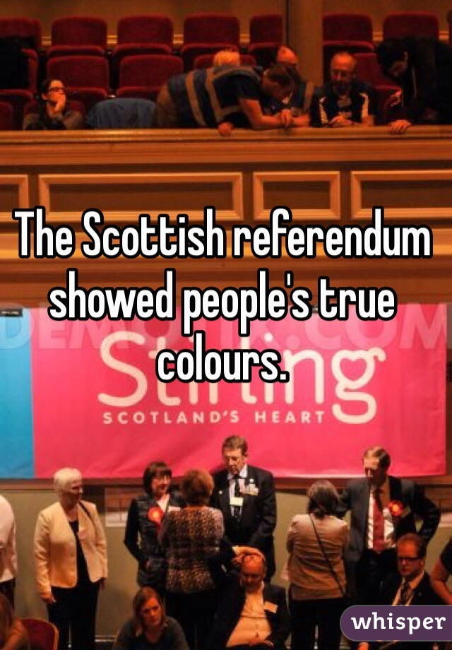 The Scottish referendum showed people's true colours.