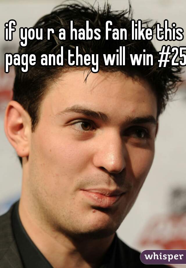 if you r a habs fan like this page and they will win #25