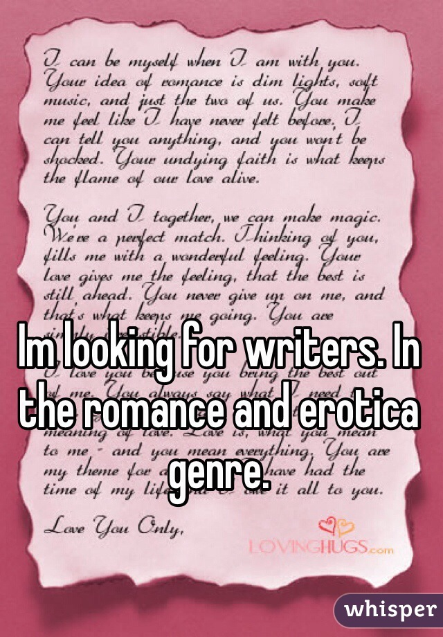 Im looking for writers. In the romance and erotica genre.